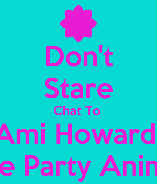 Don't Stare Chat To  Ami Howard  The Party Animal