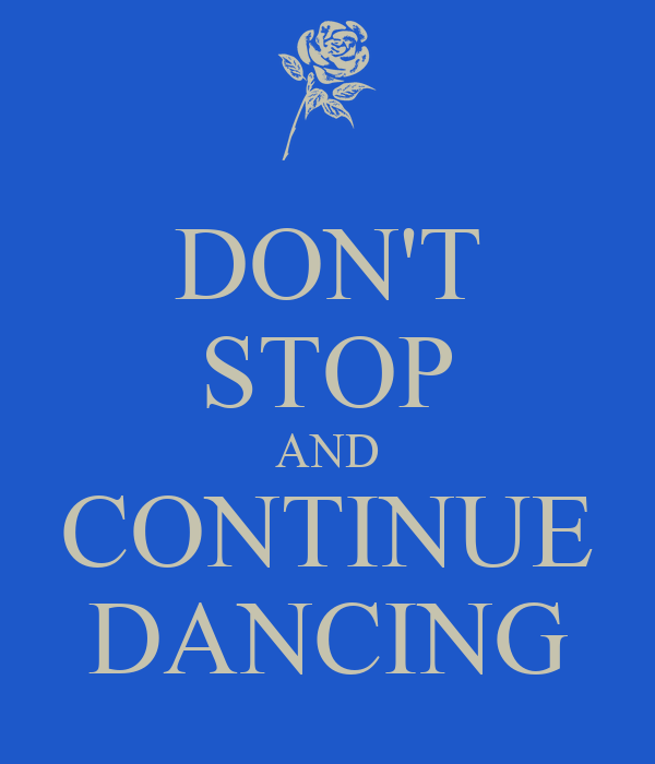 DON'T STOP AND CONTINUE DANCING