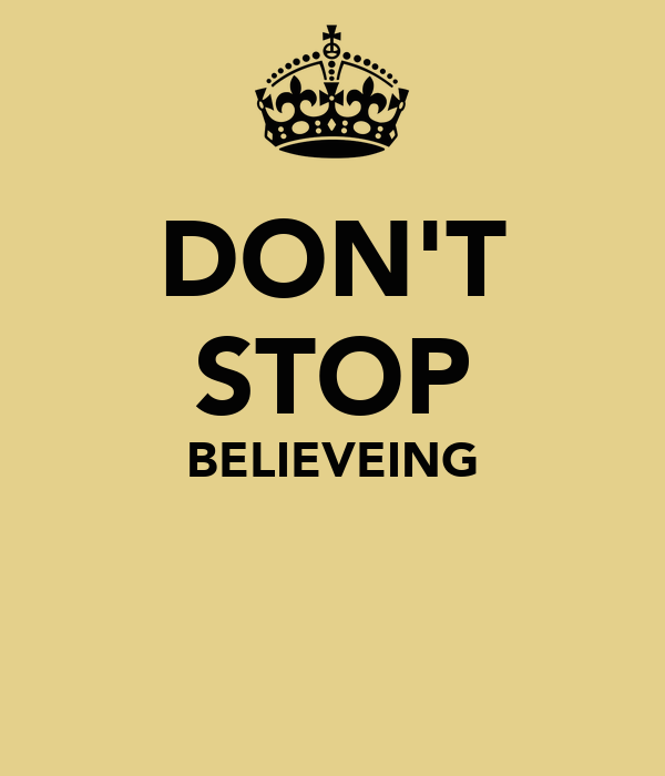 DON'T STOP BELIEVEING