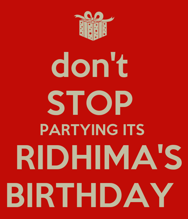 don't  STOP  PARTYING ITS   RIDHIMA'S BIRTHDAY