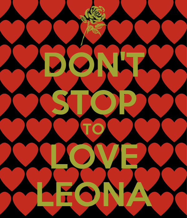 DON'T STOP TO LOVE LEONA