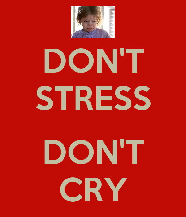DON'T STRESS  DON'T CRY