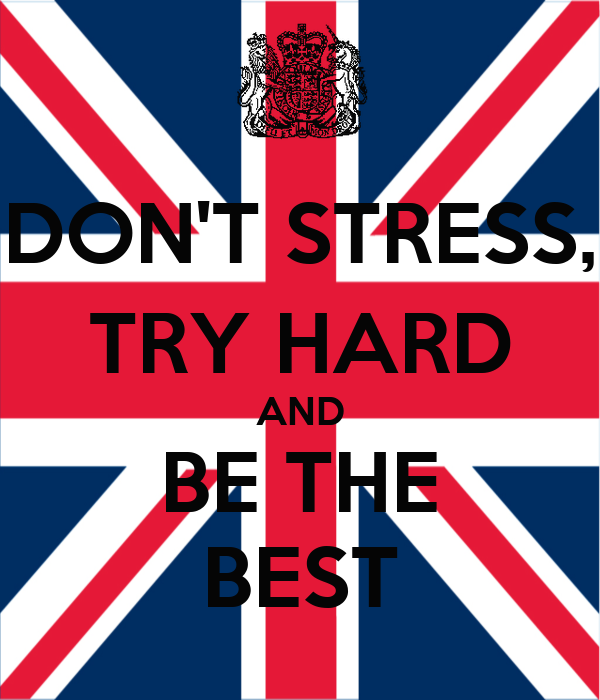 DON'T STRESS, TRY HARD AND BE THE BEST