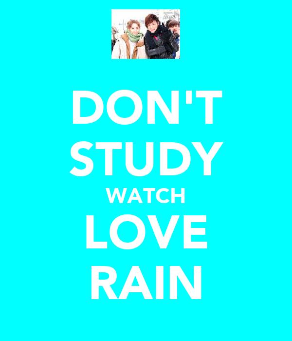 DON'T STUDY WATCH LOVE RAIN