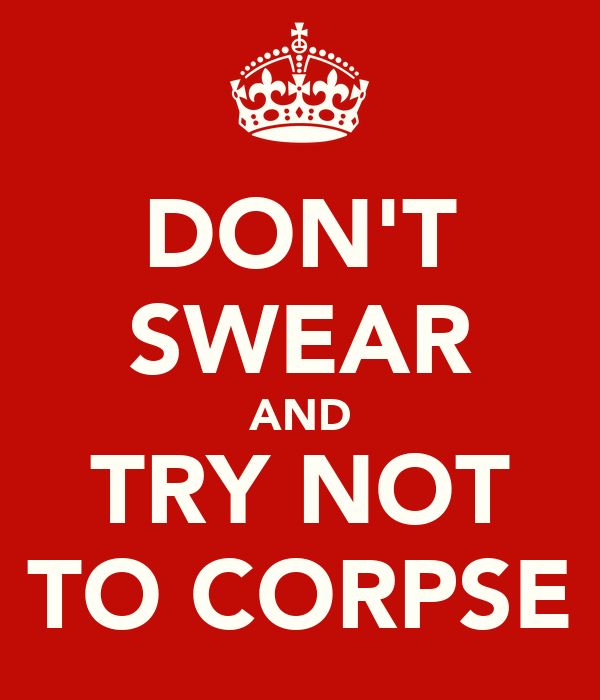 DON'T SWEAR AND TRY NOT TO CORPSE