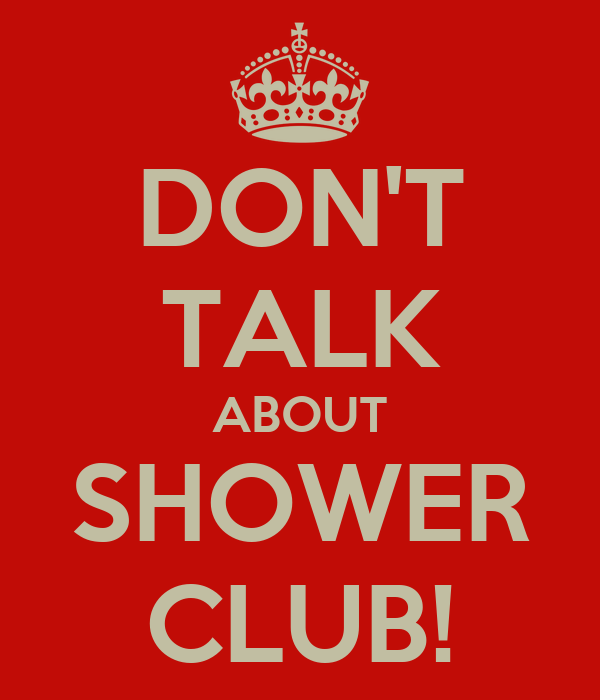 DON'T TALK ABOUT SHOWER CLUB!