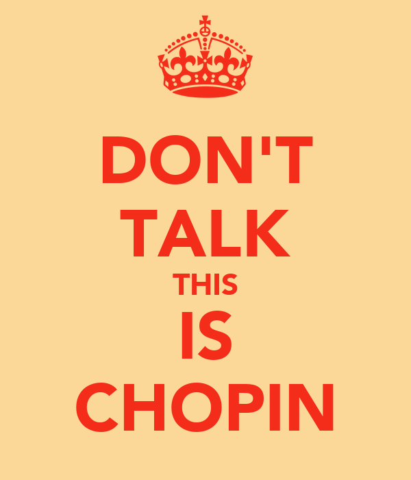DON'T TALK THIS IS CHOPIN