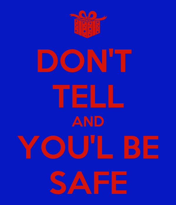 DON'T  TELL AND YOU'L BE SAFE