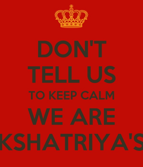 DON'T TELL US TO KEEP CALM WE ARE KSHATRIYA'S