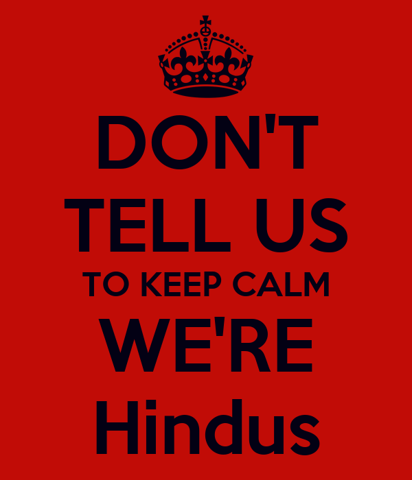 DON'T TELL US TO KEEP CALM WE'RE Hindus