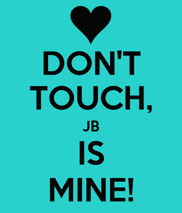 DON'T TOUCH, JB IS MINE!