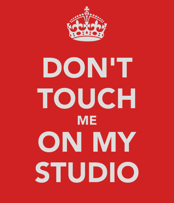 DON'T TOUCH ME ON MY STUDIO