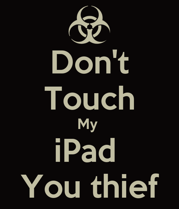 Don 39 t touch my ipad you thief poster nejjend keep calm - Don t touch my ipad wallpaper ...