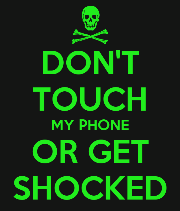 DON'T TOUCH MY PHONE OR GET SHOCKED
