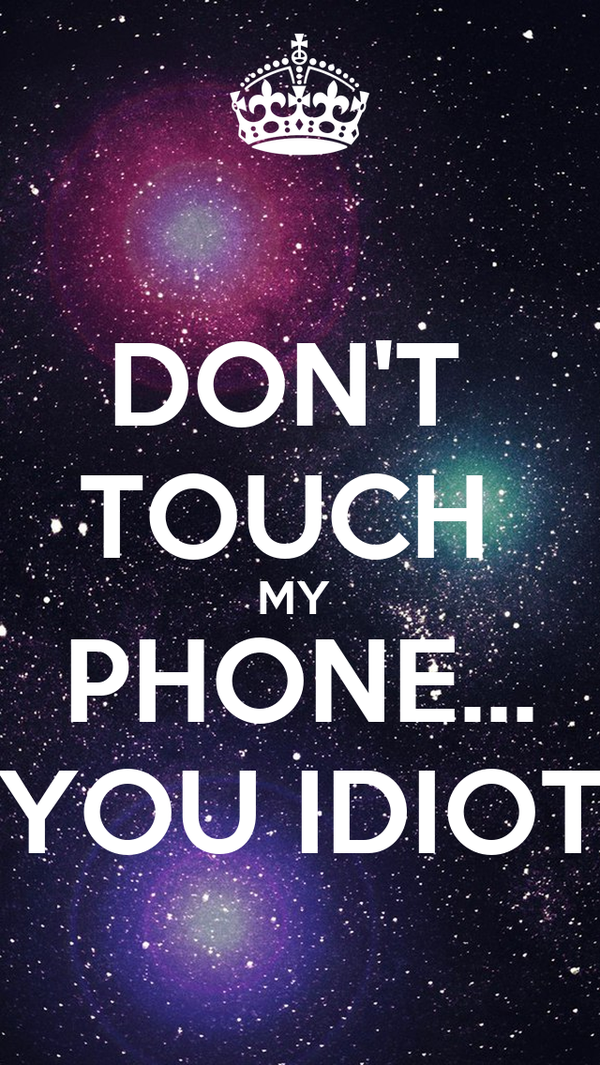 don 39 t touch my phone you idiot poster alen keep