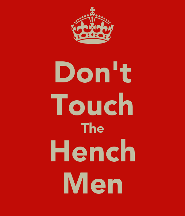 Don't Touch The Hench Men