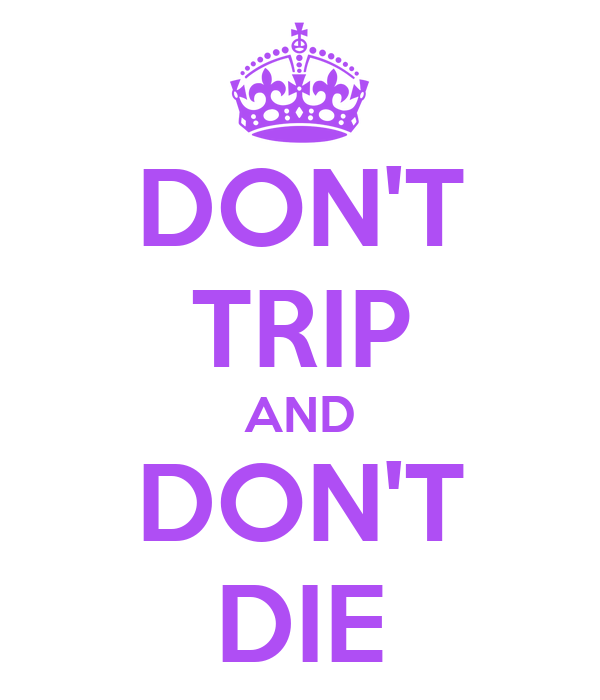 DON'T TRIP AND DON'T DIE