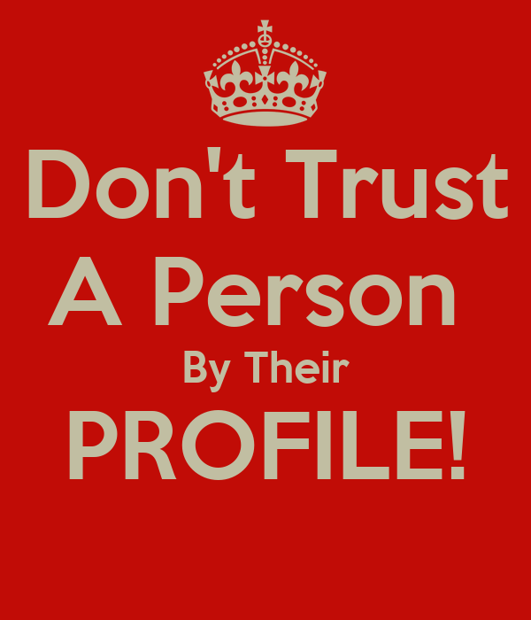 Don't Trust A Person  By Their PROFILE!