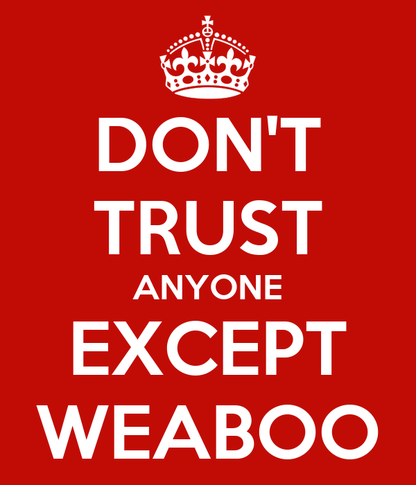 DON'T TRUST ANYONE EXCEPT WEABOO