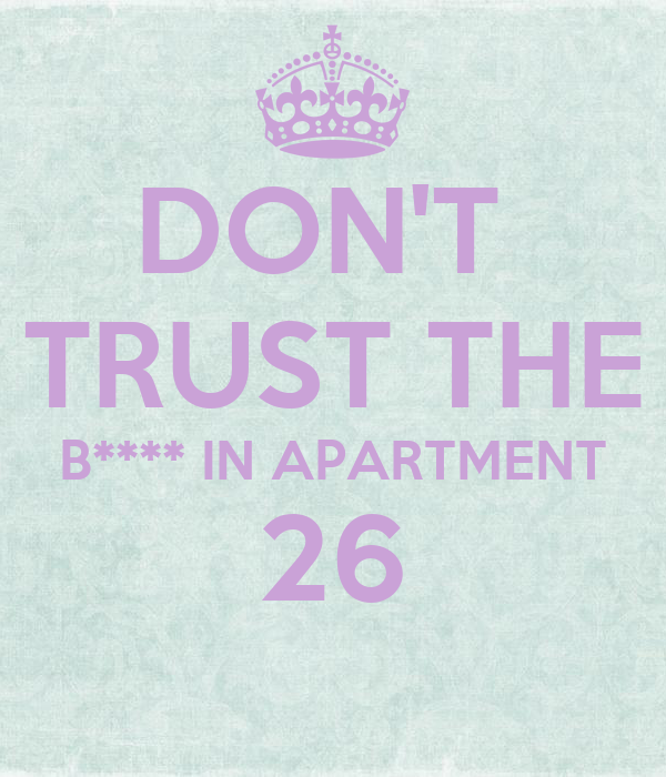 DON'T  TRUST THE B**** IN APARTMENT 26