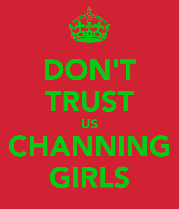 DON'T TRUST US CHANNING GIRLS