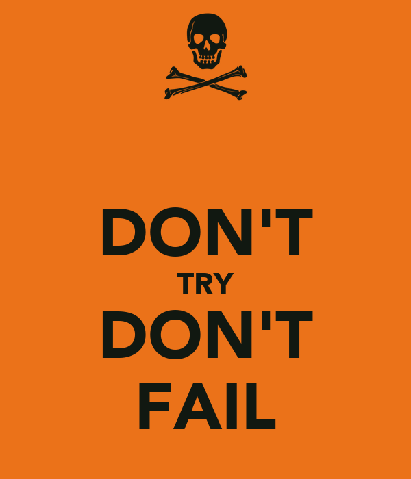 DON'T TRY DON'T FAIL