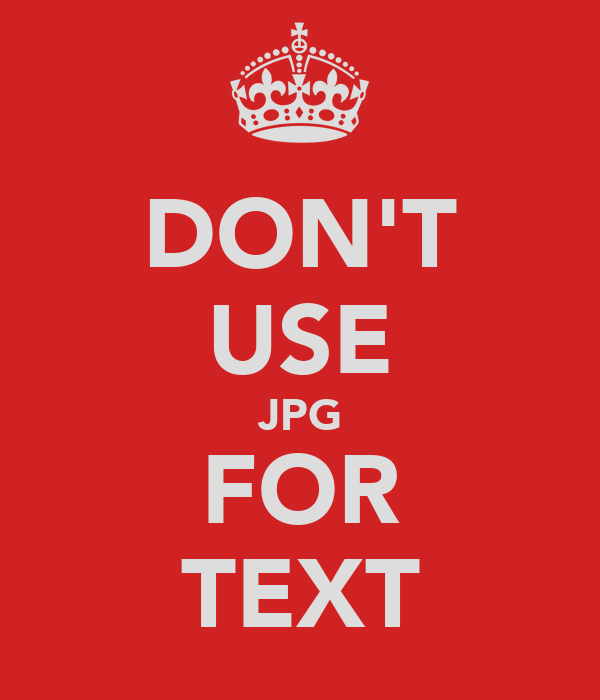 DON'T USE JPG FOR TEXT