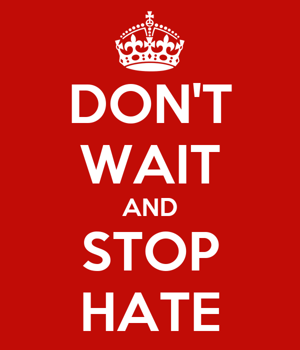 DON'T WAIT AND STOP HATE