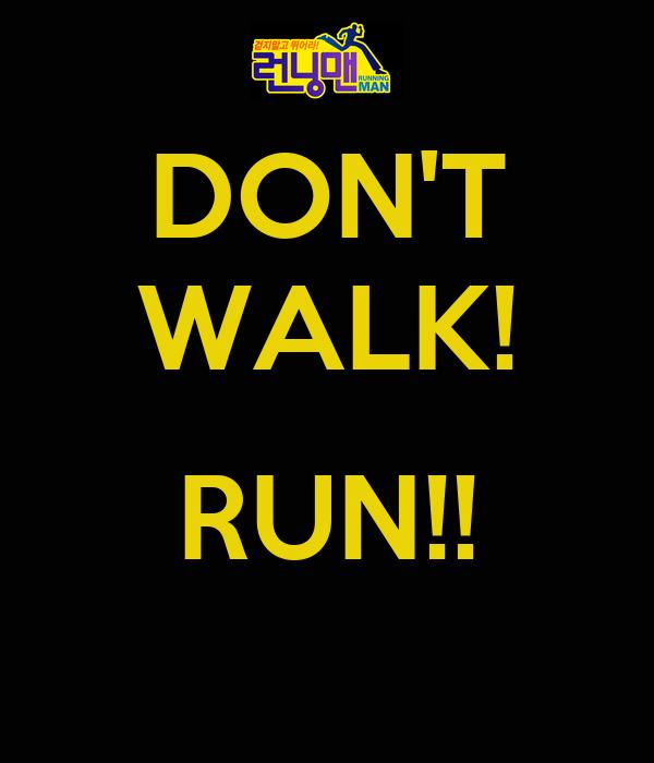 DON'T WALK!  RUN!!
