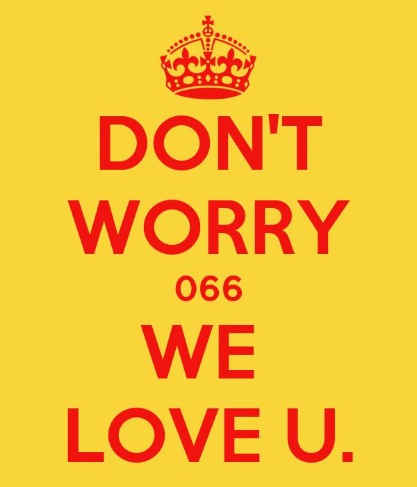 DON'T WORRY 066 WE  LOVE U.