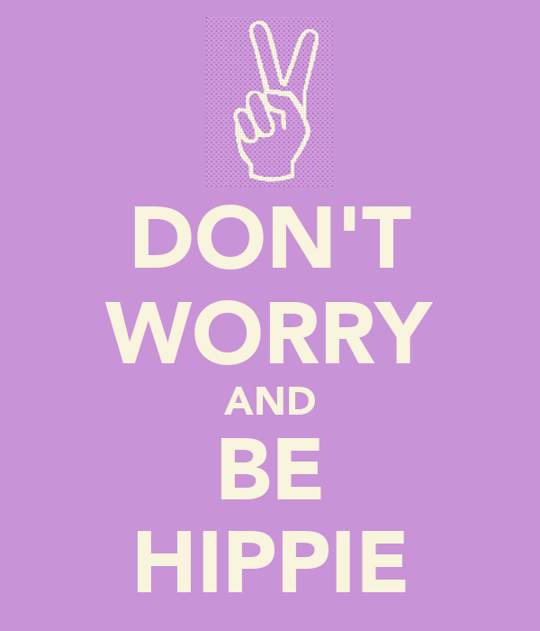 DON'T WORRY AND BE HIPPIE