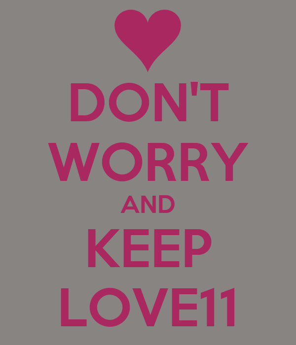 DON'T WORRY AND KEEP LOVE11
