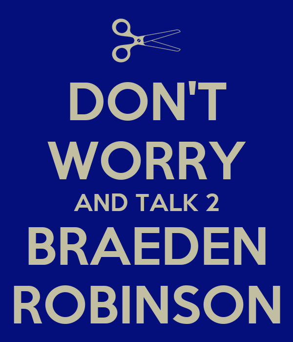 DON'T WORRY AND TALK 2 BRAEDEN ROBINSON