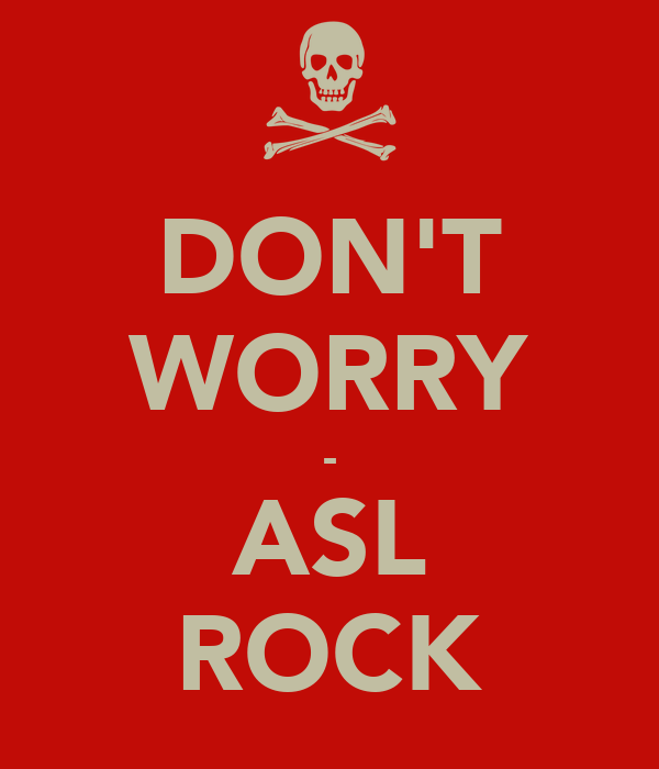 DON'T WORRY - ASL ROCK