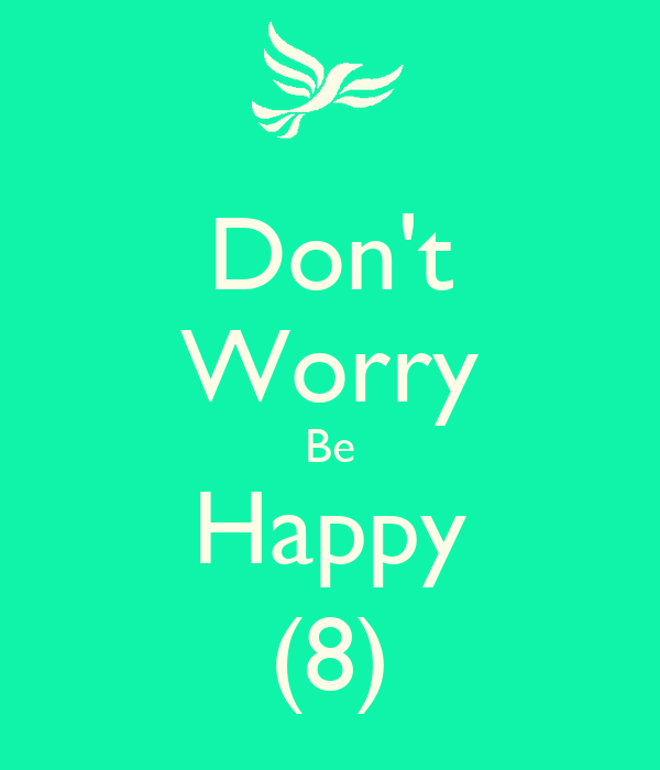 Don't Worry Be Happy (8)