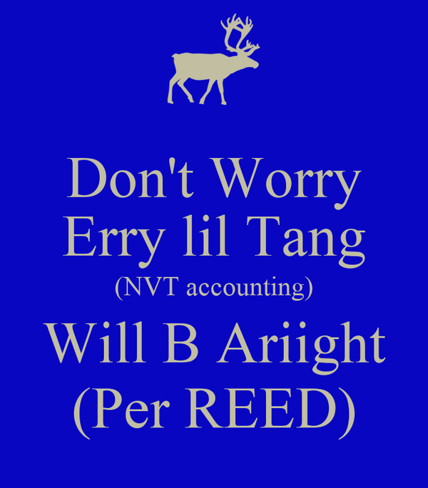 Don't Worry Erry lil Tang (NVT accounting) Will B Ariight (Per REED)