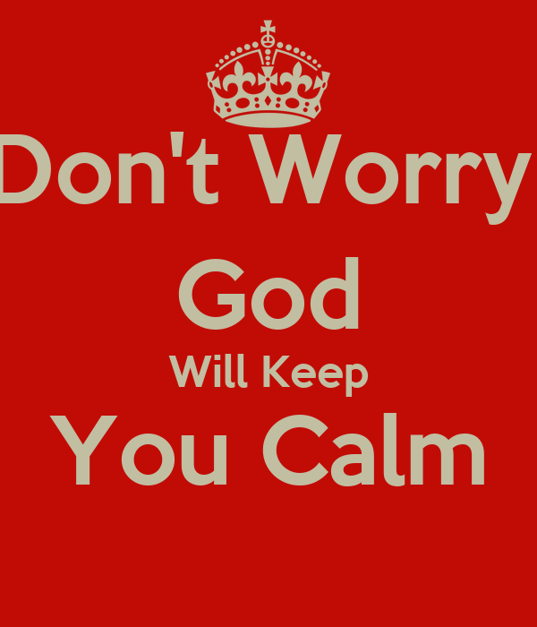 Don't Worry, God Will Keep You Calm
