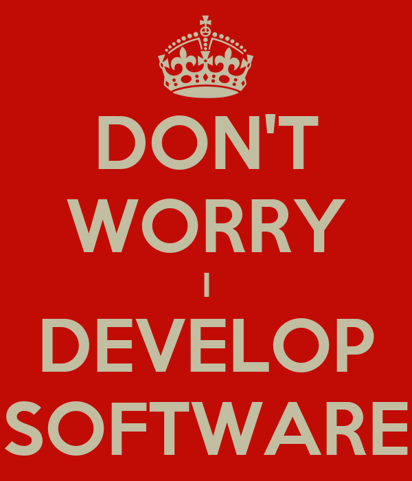 DON'T WORRY I DEVELOP SOFTWARE