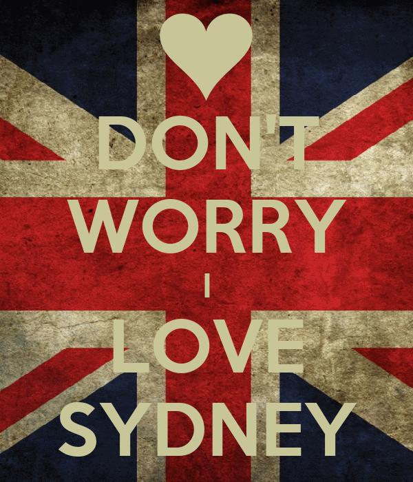 DON'T WORRY I LOVE SYDNEY