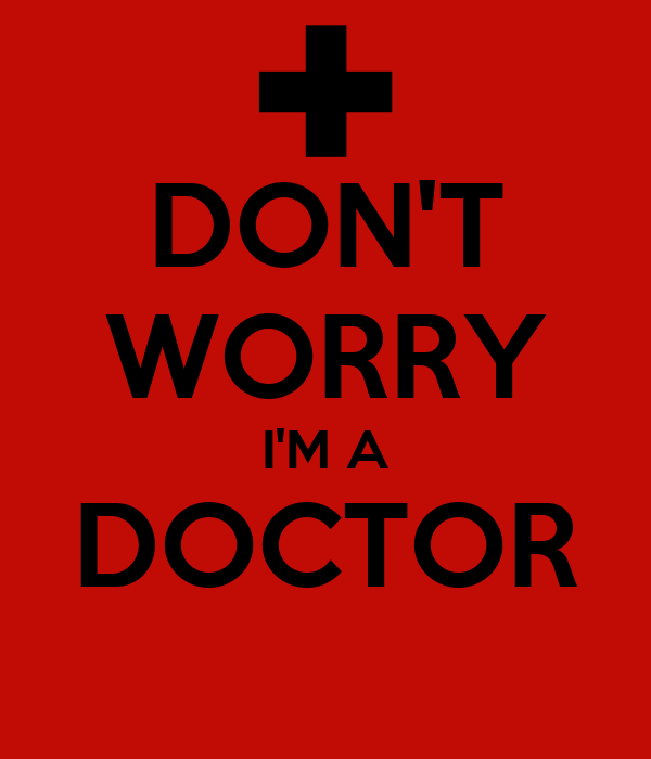 DON'T WORRY I'M A DOCTOR