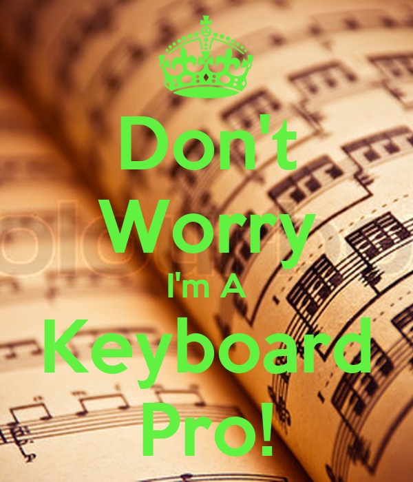 Don't Worry I'm A Keyboard Pro!