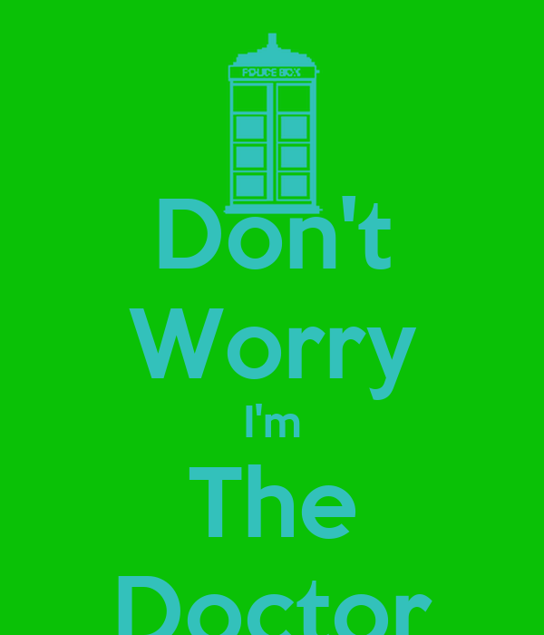Don't Worry I'm The Doctor
