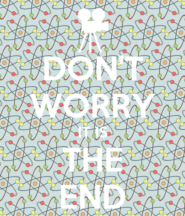 DON'T WORRY IT IS THE END