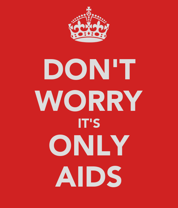 DON'T WORRY IT'S ONLY AIDS