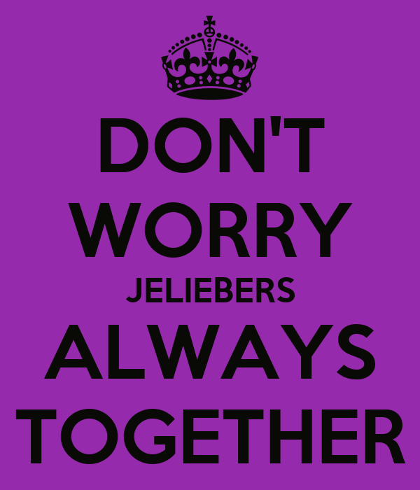 DON'T WORRY JELIEBERS ALWAYS TOGETHER
