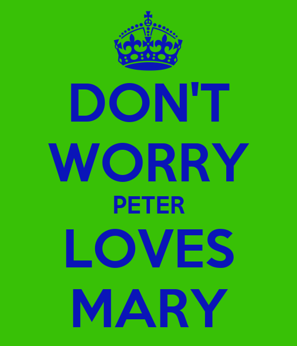 DON'T WORRY PETER LOVES MARY