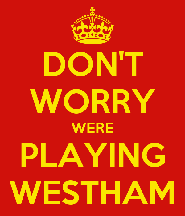 DON'T WORRY WERE PLAYING WESTHAM
