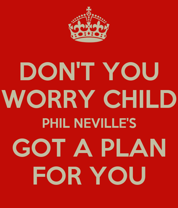 DON'T YOU WORRY CHILD PHIL NEVILLE'S GOT A PLAN FOR YOU
