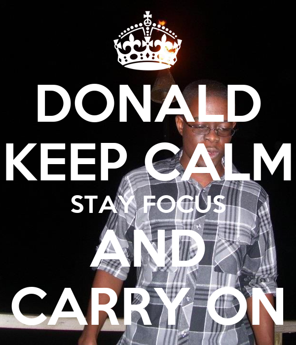 DONALD KEEP CALM STAY FOCUS AND CARRY ON