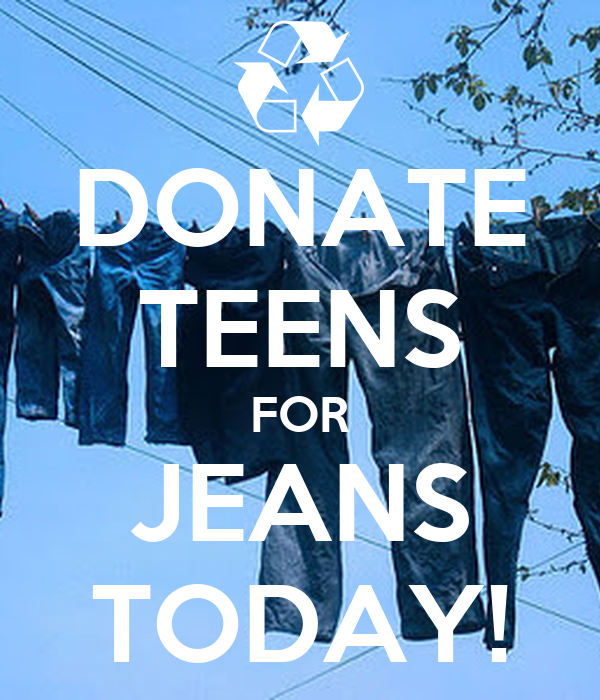 DONATE TEENS FOR JEANS TODAY!